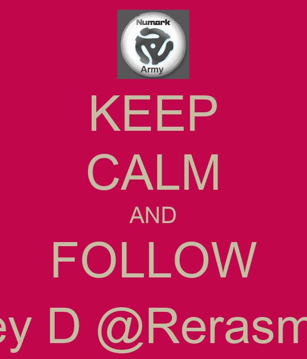 KEEP CALM AND FOLLOW Dj Rey D @Rerasmus73