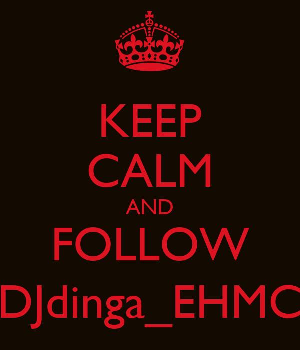 KEEP CALM AND FOLLOW DJdinga_EHMC
