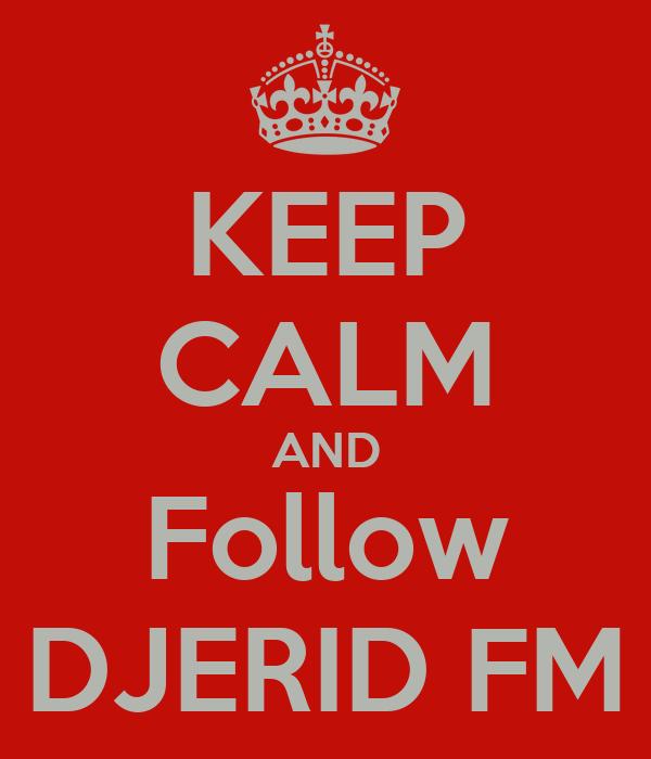 KEEP CALM AND Follow DJERID FM