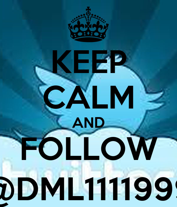 KEEP CALM AND FOLLOW @DML1111999