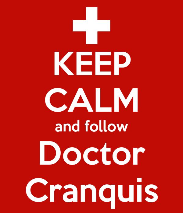KEEP CALM and follow Doctor Cranquis