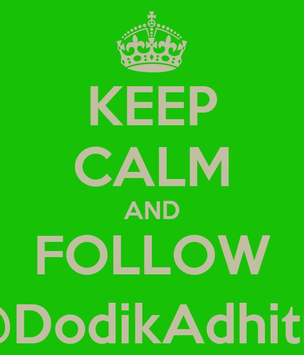 KEEP CALM AND FOLLOW @DodikAdhitm