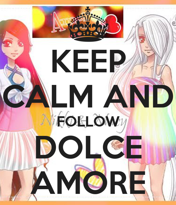 KEEP CALM AND FOLLOW DOLCE AMORE