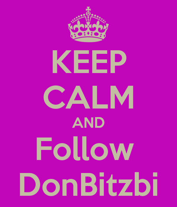 KEEP CALM AND Follow  DonBitzbi
