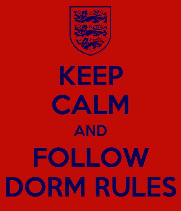 KEEP CALM AND FOLLOW DORM RULES