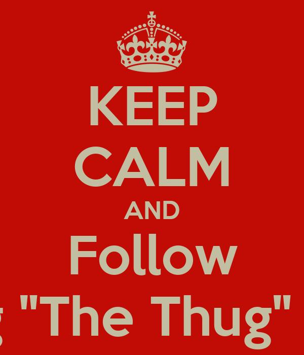 """KEEP CALM AND Follow Doug """"The Thug"""" Tryst"""