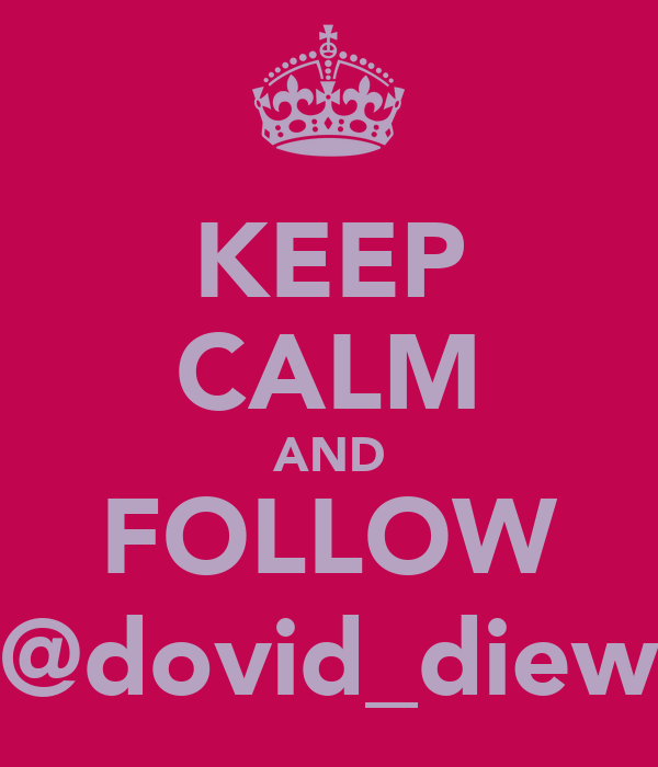 KEEP CALM AND FOLLOW @dovid_diew