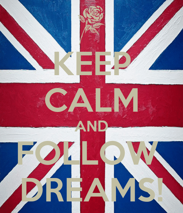 KEEP CALM AND FOLLOW  DREAMS!