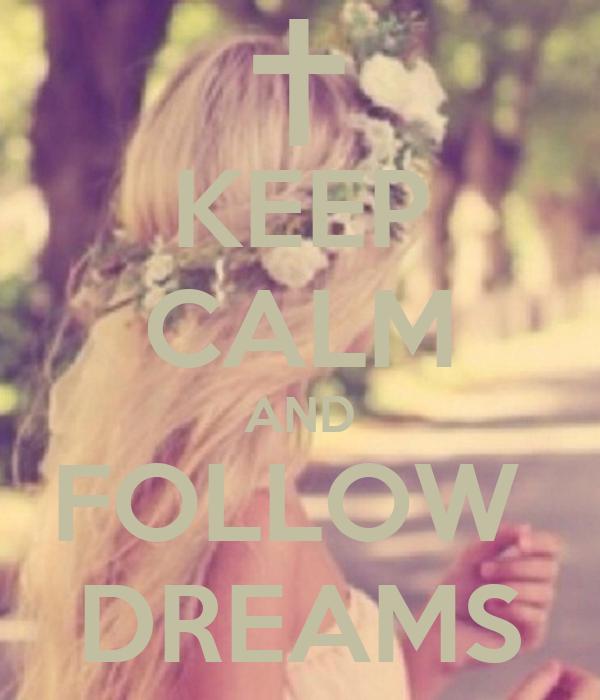 KEEP CALM AND FOLLOW  DREAMS