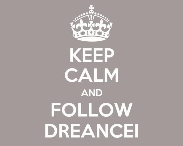 KEEP CALM AND FOLLOW DREANCEI