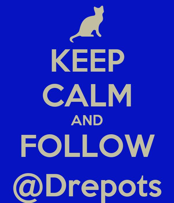 KEEP CALM AND FOLLOW @Drepots
