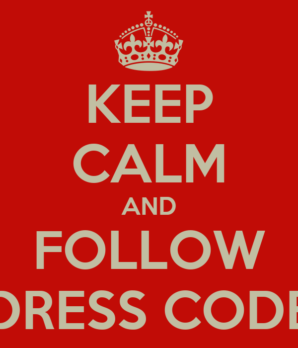 KEEP CALM AND FOLLOW DRESS CODE