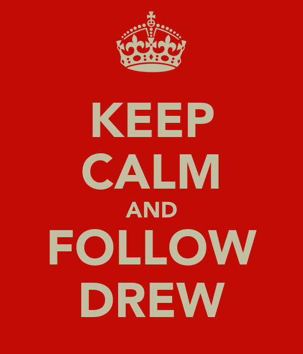KEEP CALM AND FOLLOW DREW