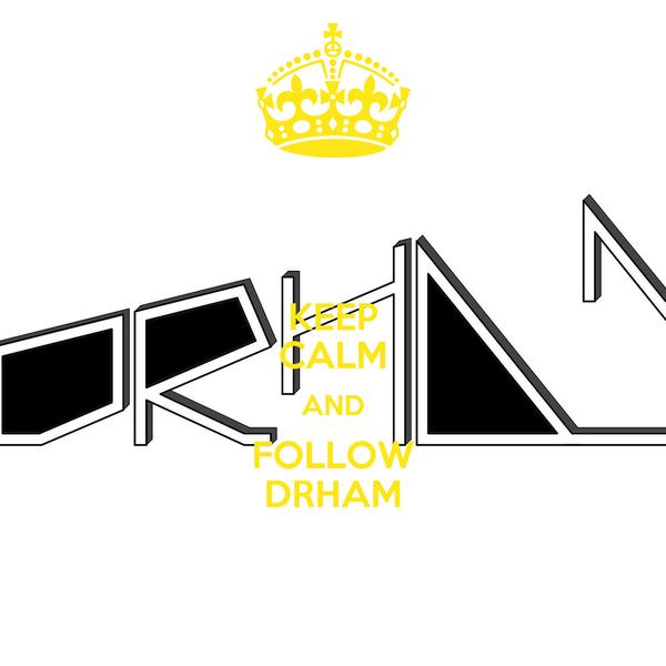 KEEP CALM AND FOLLOW DRHAM