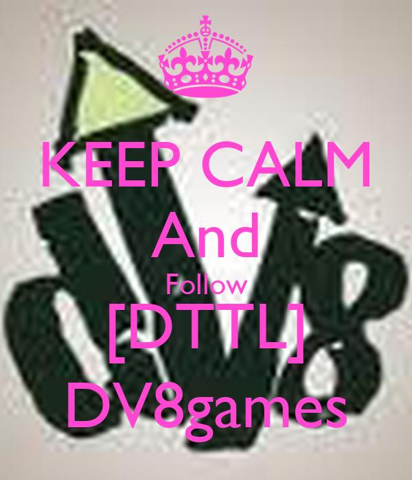 KEEP CALM And Follow [DTTL] DV8games
