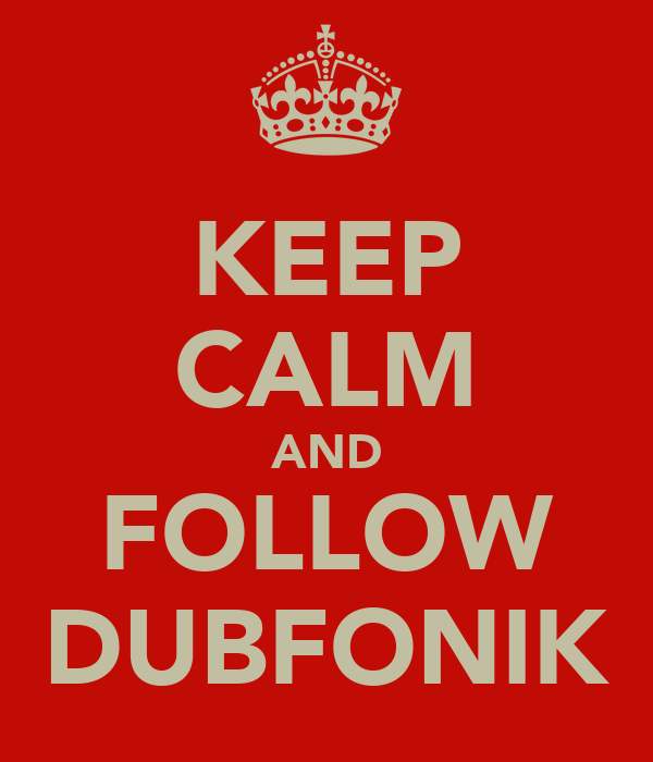 KEEP CALM AND FOLLOW DUBFONIK