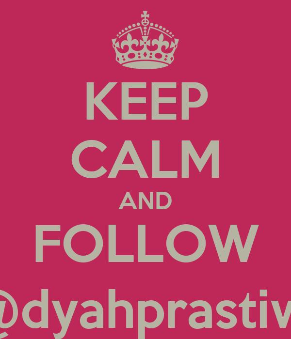 KEEP CALM AND FOLLOW @dyahprastiwi