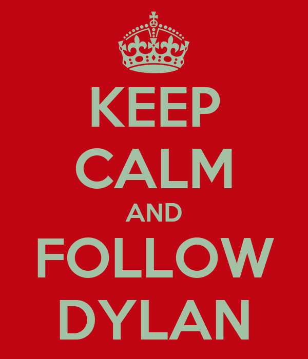 KEEP CALM AND FOLLOW DYLAN