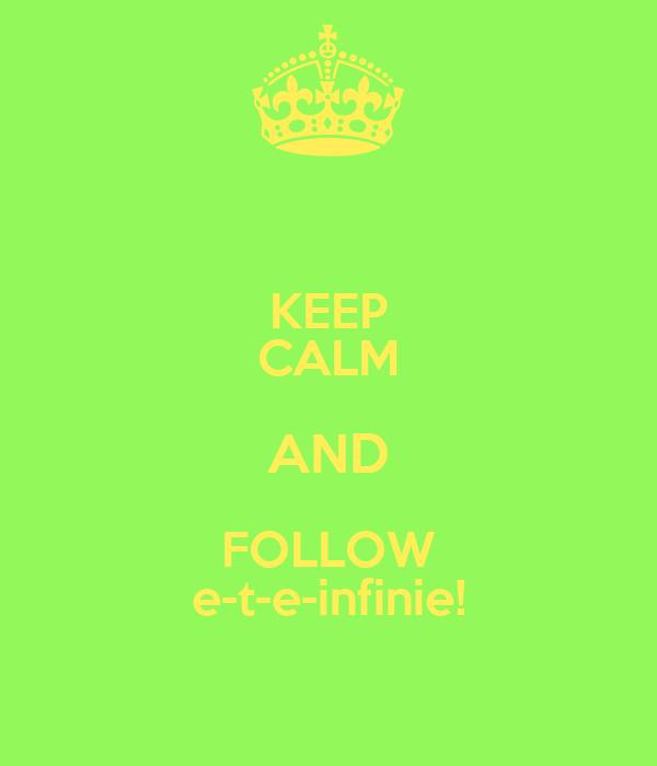 KEEP CALM AND FOLLOW e-t-e-infinie!