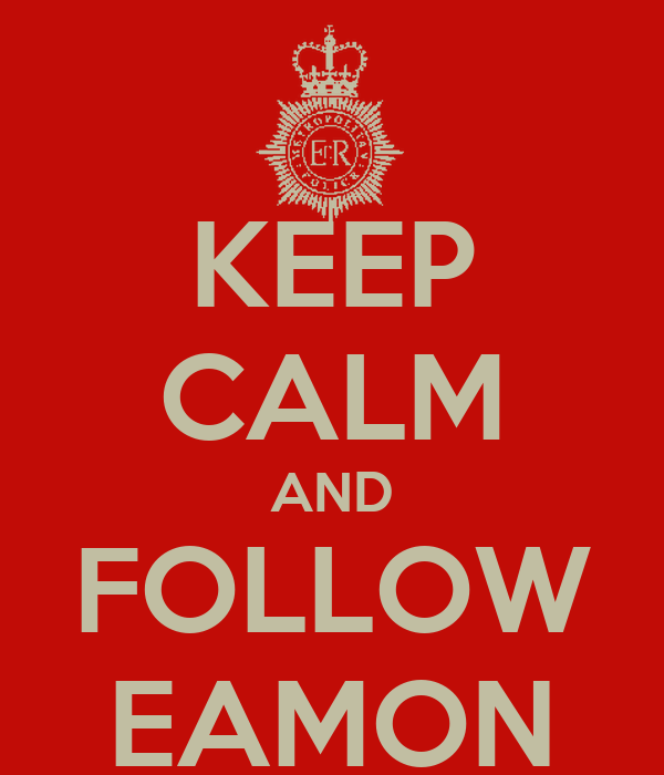 KEEP CALM AND FOLLOW EAMON