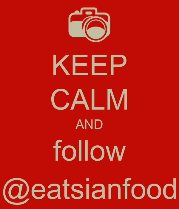 KEEP CALM AND follow @eatsianfood