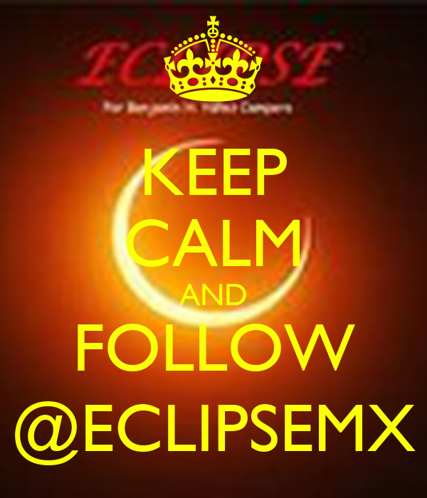 KEEP CALM AND FOLLOW @ECLIPSEMX