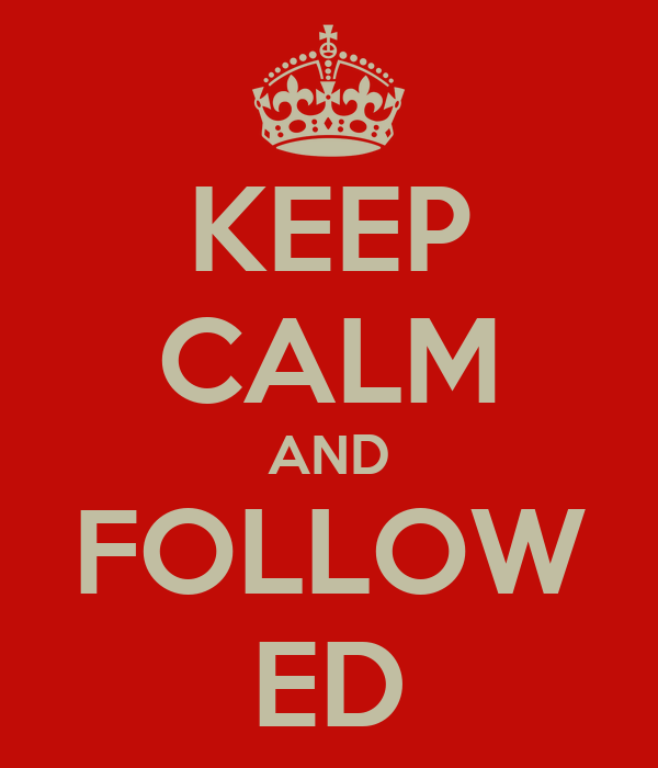 KEEP CALM AND FOLLOW ED