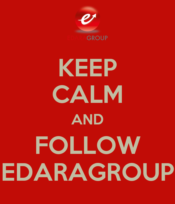 KEEP CALM AND FOLLOW EDARAGROUP