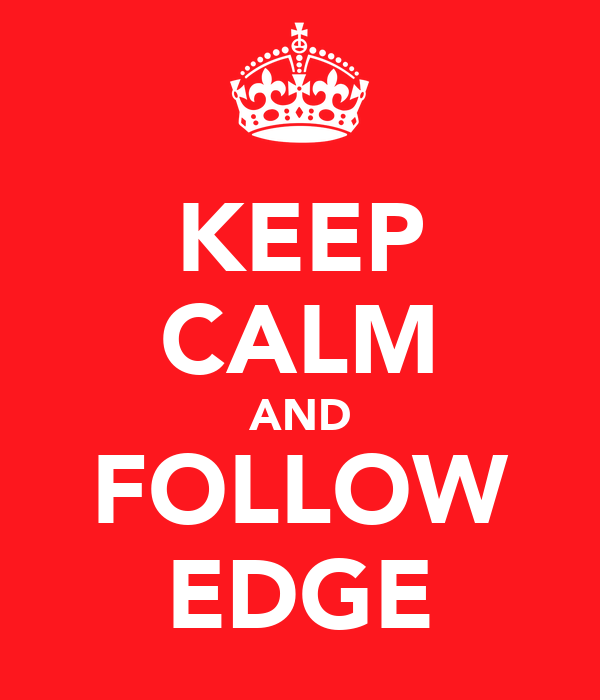 KEEP CALM AND FOLLOW EDGE