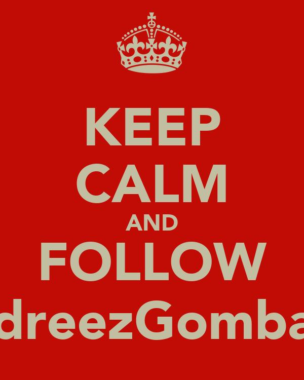 KEEP CALM AND FOLLOW @EdreezGombawa
