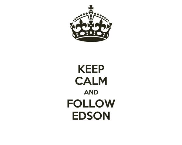 KEEP CALM AND FOLLOW EDSON