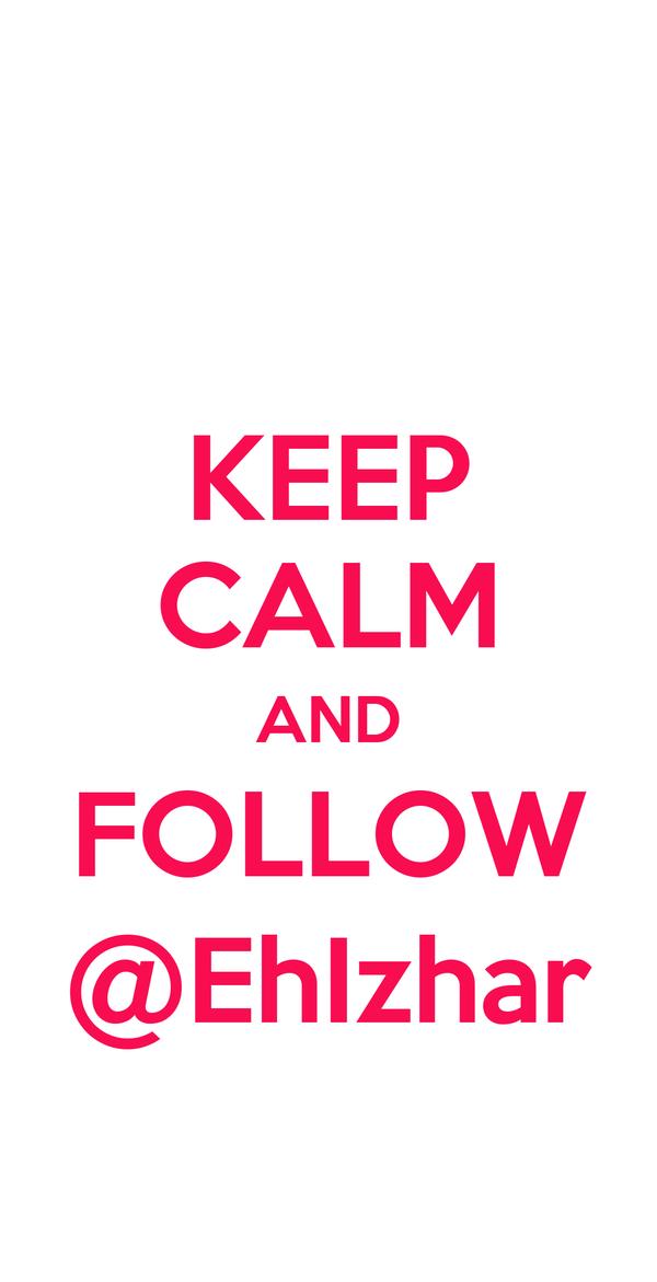 KEEP CALM AND FOLLOW @EhIzhar