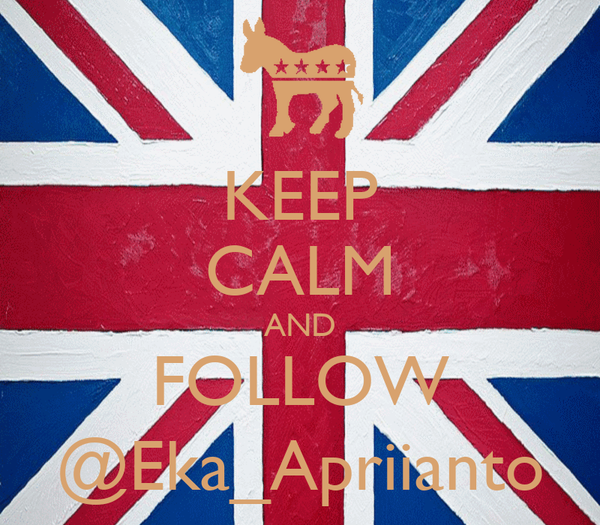 KEEP CALM AND FOLLOW @Eka_Apriianto