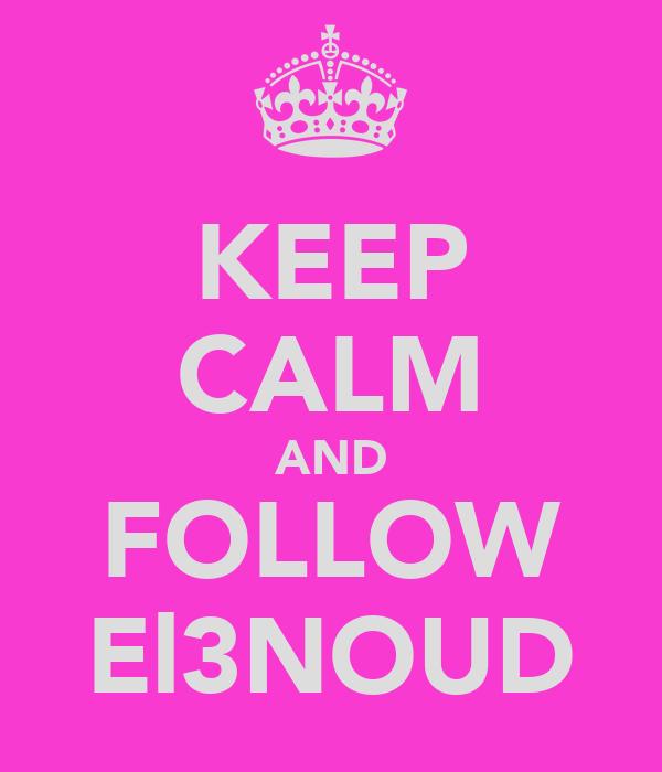 KEEP CALM AND FOLLOW El3NOUD