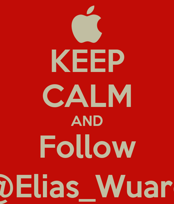KEEP CALM AND Follow @Elias_Wuaro