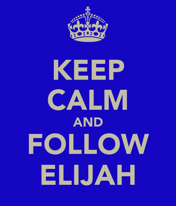KEEP CALM AND FOLLOW ELIJAH