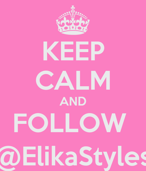 KEEP CALM AND FOLLOW  @ElikaStyles