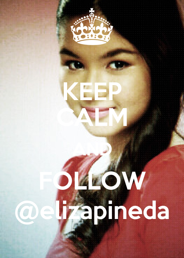 KEEP CALM AND FOLLOW @elizapineda