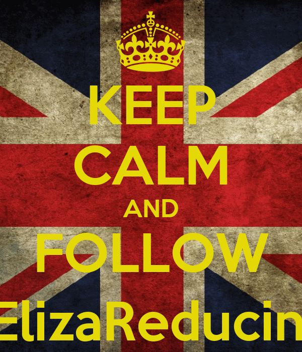 KEEP CALM AND FOLLOW @ElizaReducindo