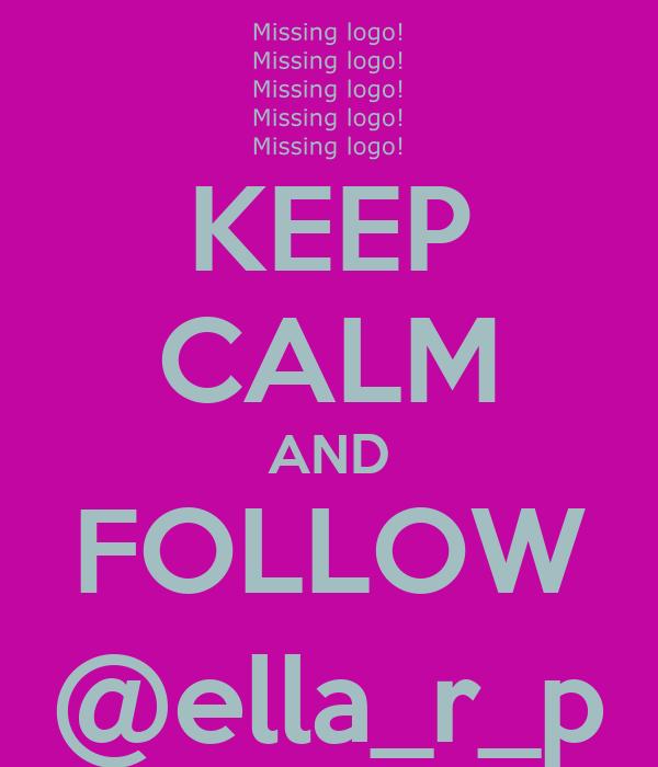 KEEP CALM AND FOLLOW @ella_r_p