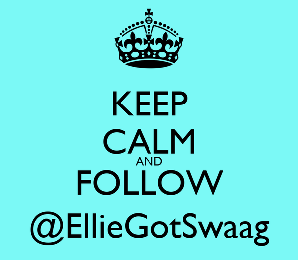 KEEP CALM AND FOLLOW @EllieGotSwaag