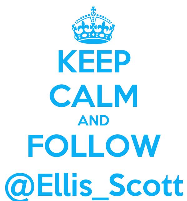 KEEP CALM AND FOLLOW @Ellis_Scott