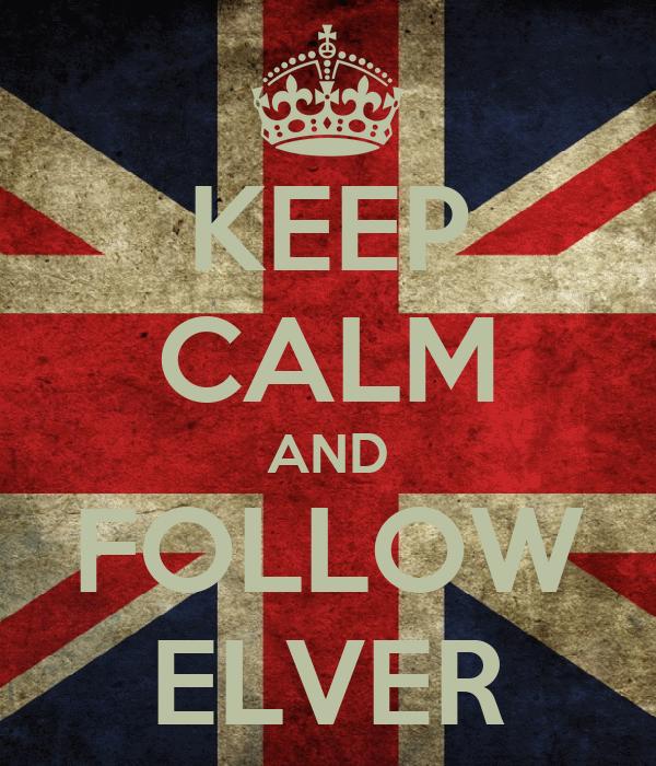 KEEP CALM AND FOLLOW ELVER