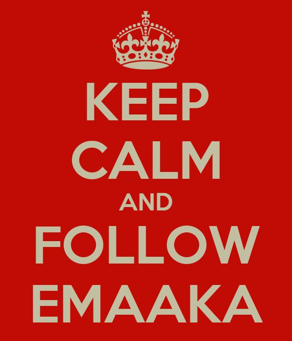 KEEP CALM AND FOLLOW EMAAKA