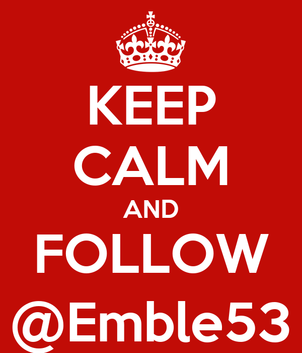 KEEP CALM AND FOLLOW @Emble53