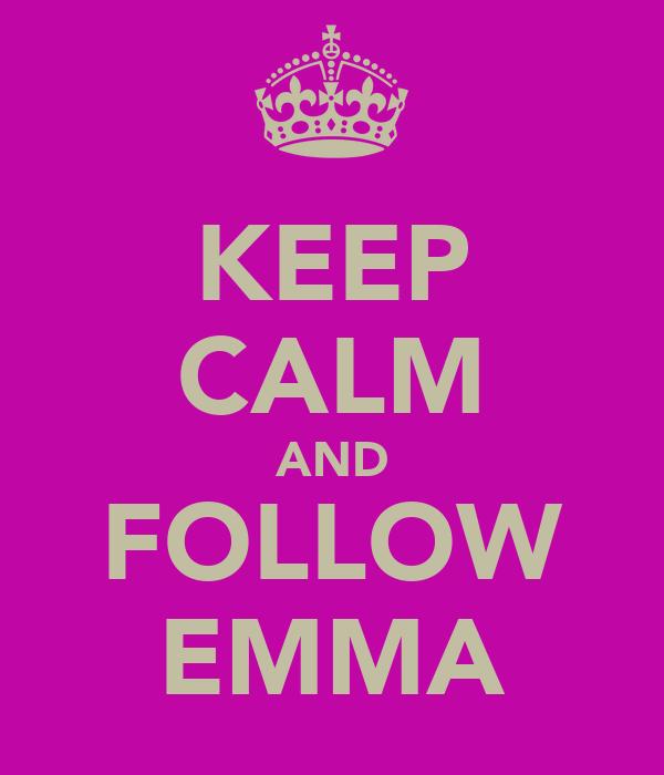 KEEP CALM AND FOLLOW EMMA