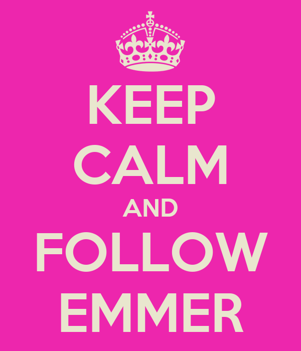 KEEP CALM AND FOLLOW EMMER