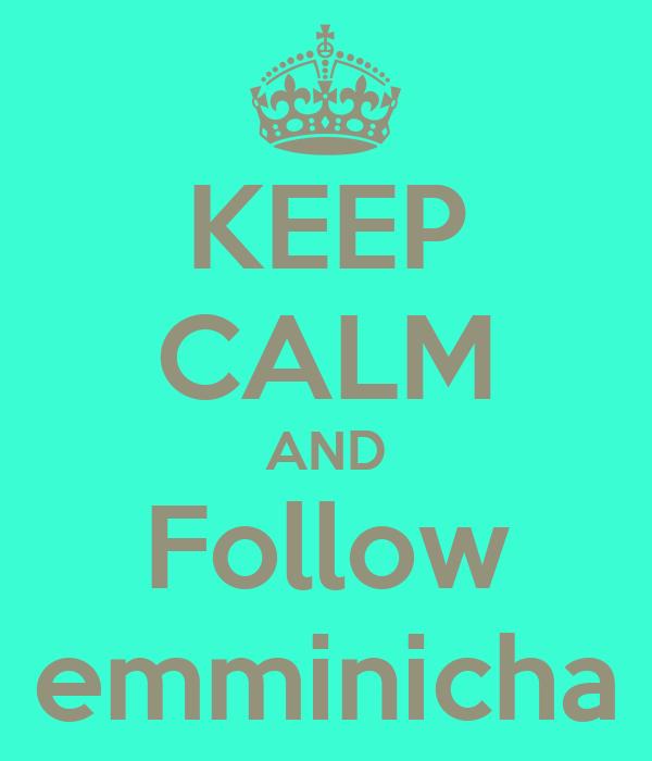 KEEP CALM AND Follow emminicha