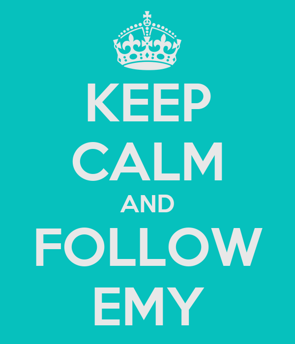 KEEP CALM AND FOLLOW EMY