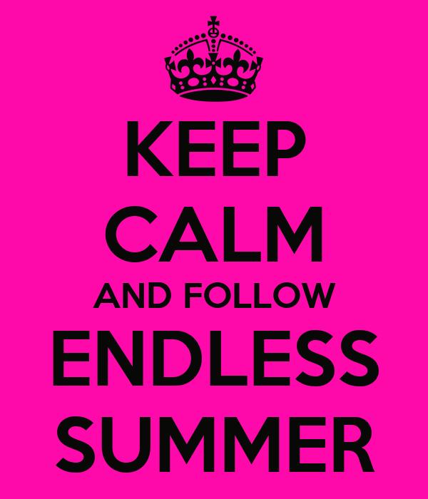 KEEP CALM AND FOLLOW ENDLESS SUMMER